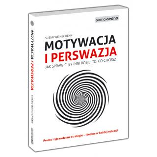 Motywacja i perswazja. Jak sprawić, by inni robili to, co chcesz