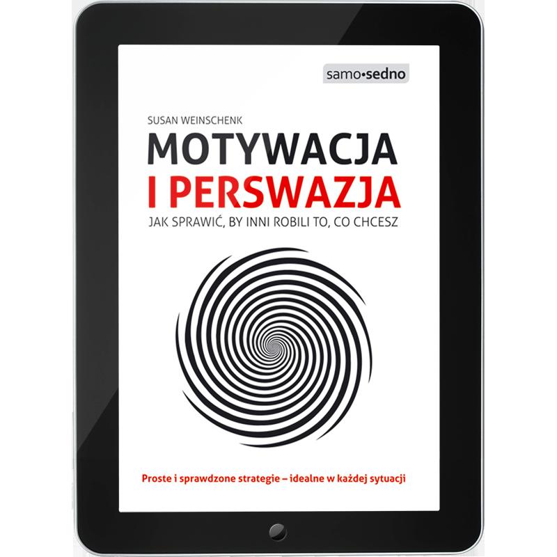 Motywacja i perswazja. Jak sprawić, by inni robili to, co chcesz (e-book)