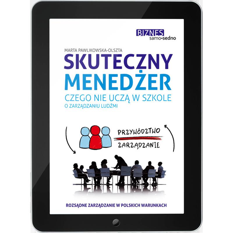 Skuteczny menedżer Czego nie uczą w szkole o zarządzaniu ludźmi(e-book)