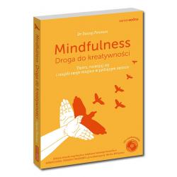 Mindfulness Droga do kreatywności. Twórz, rozwijaj się i znajdź swoje miejsce w pędzącym świecie